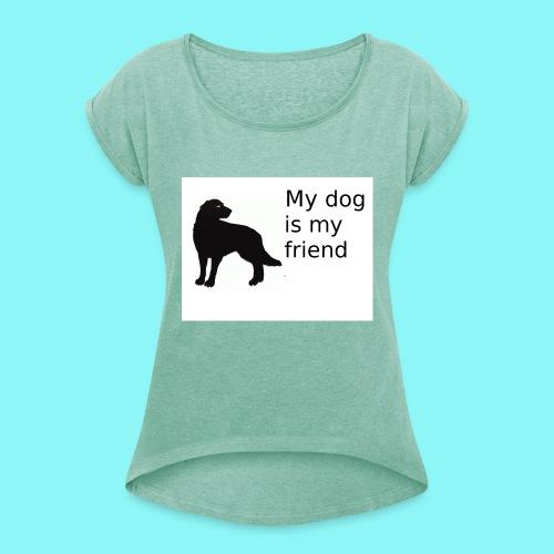 T-Shirt damski My dog is my friend - Koszulka damska z lekko podwiniętymi rękawami