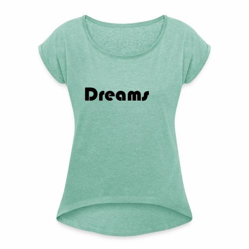 Dreams - Frauen T-Shirt mit gerollten Ärmeln