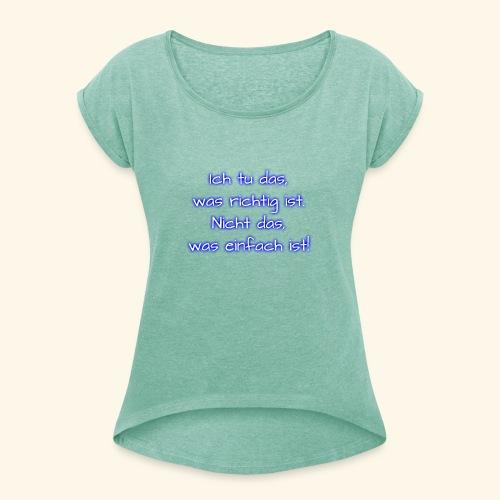richtig nicht einfach - Frauen T-Shirt mit gerollten Ärmeln