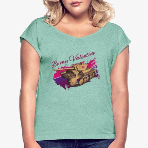 Be my Valentine Tank - Frauen T-Shirt mit gerollten Ärmeln