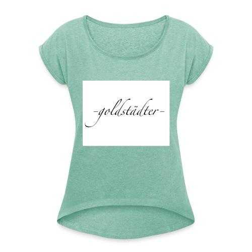 -goldstädter- - Frauen T-Shirt mit gerollten Ärmeln