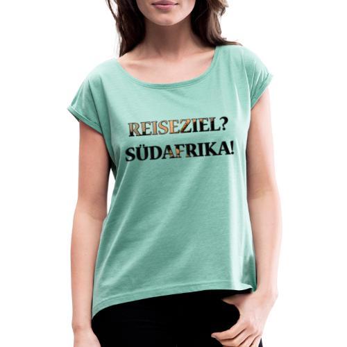 Reiseziel? Südafrika! - Frauen T-Shirt mit gerollten Ärmeln