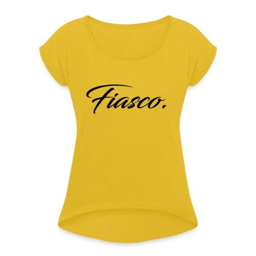 Fiasco. - Vrouwen T-shirt met opgerolde mouwen
