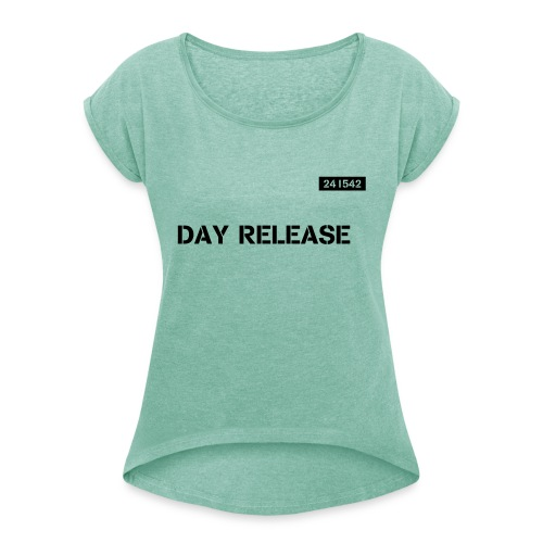Day Release - Women's T-Shirt with rolled up sleeves