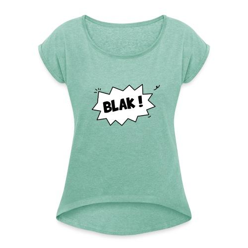 BLAK ! - T-shirt à manches retroussées Femme