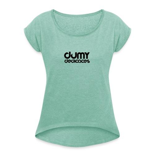 Design Dédicace - T-shirt à manches retroussées Femme