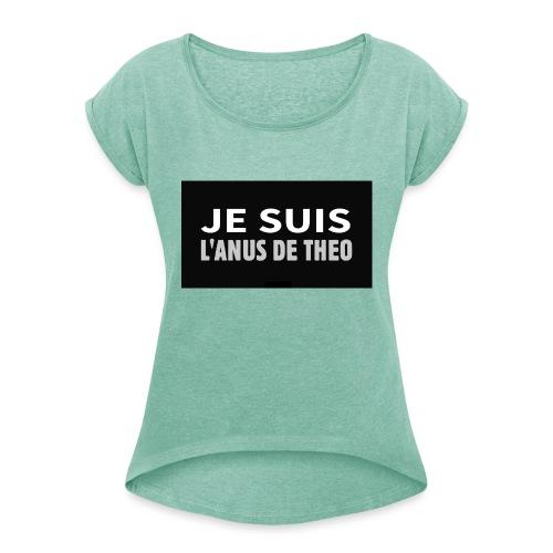 Je suis l'anus de Théo - T-shirt à manches retroussées Femme