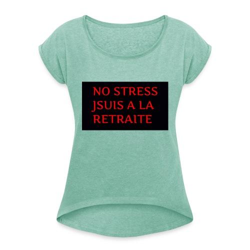 No stress jsuis a la retraite - T-shirt à manches retroussées Femme