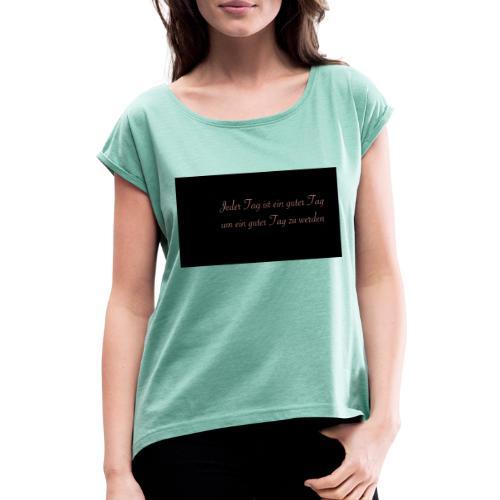 Jeder Tag ist ein guter Tag - Frauen T-Shirt mit gerollten Ärmeln