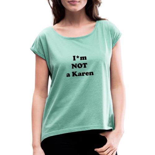 i am not a karen - Frauen T-Shirt mit gerollten Ärmeln