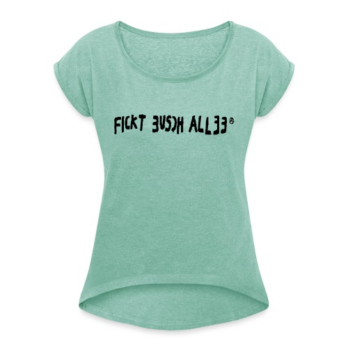 Fickt Eusch Allee (schwarz) - Frauen T-Shirt mit gerollten Ärmeln