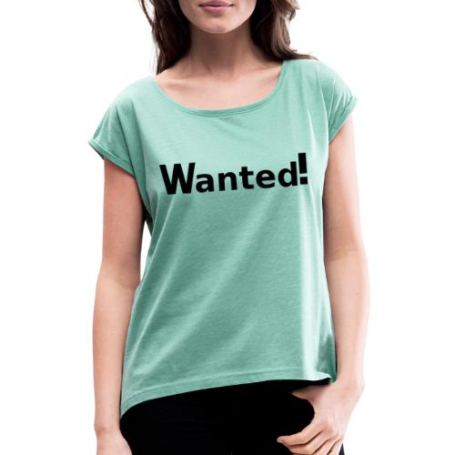 Wanted. schwarz - Frauen T-Shirt mit gerollten Ärmeln