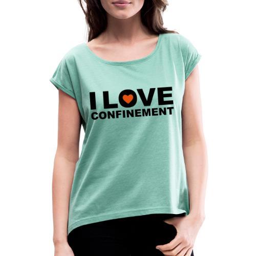 j aime le confinement - T-shirt à manches retroussées Femme