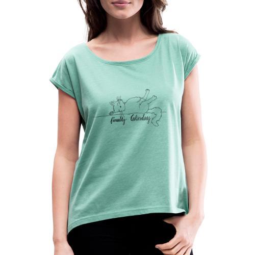 finally Caturday - Frauen T-Shirt mit gerollten Ärmeln