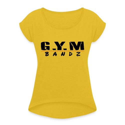 G.Y.M Bandz - Women's T-Shirt with rolled up sleeves