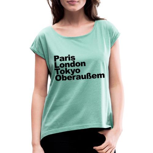 Paris London Tokyo Oberaußem - Frauen T-Shirt mit gerollten Ärmeln
