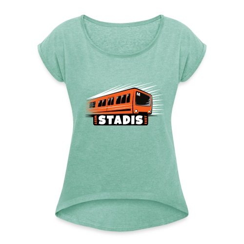 STADISsa METRO T-Shirts, Hoodies, Clothes, Gifts - Naisten T-paita, jossa rullatut hihat