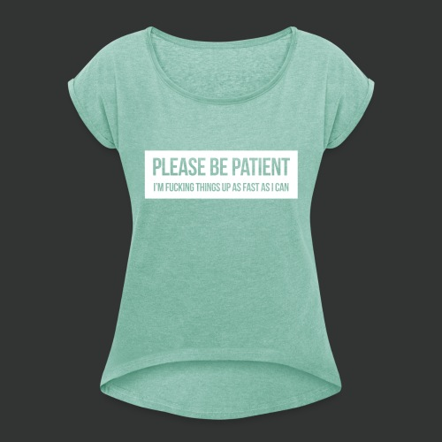 Please be patient - Women's T-Shirt with rolled up sleeves