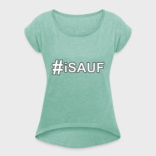 Hashtag iSauf - Frauen T-Shirt mit gerollten Ärmeln