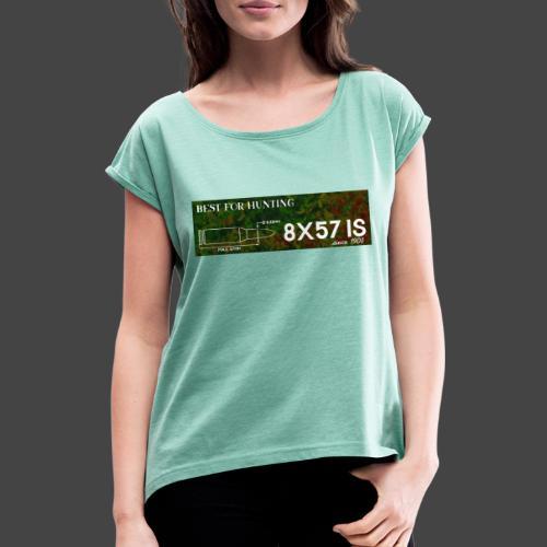 Kalibershirt 8x57IS - seit 1905. Ein Jägershirt - Frauen T-Shirt mit gerollten Ärmeln