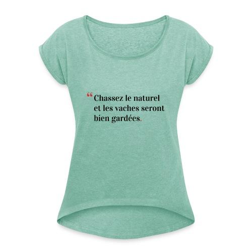 Chassez le naturel - T-shirt à manches retroussées Femme