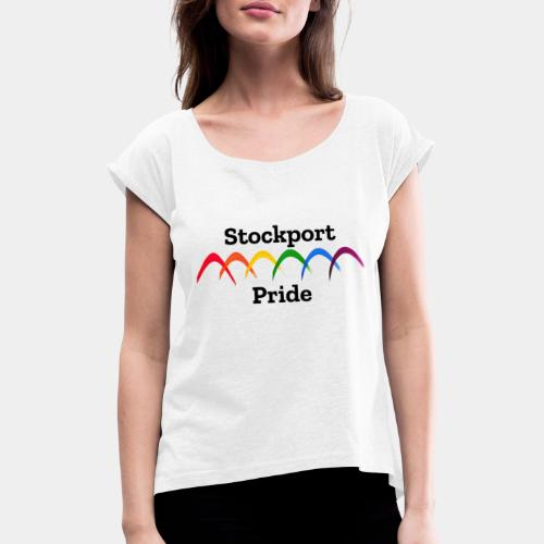 Stockport Pride - Women's T-Shirt with rolled up sleeves