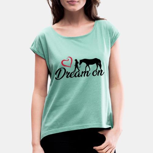 Dream on - Halte an Deinen Träumen fest - Frauen T-Shirt mit gerollten Ärmeln