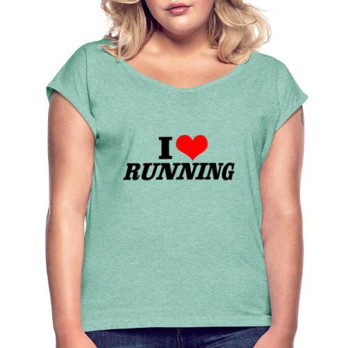 I love running - Frauen T-Shirt mit gerollten Ärmeln