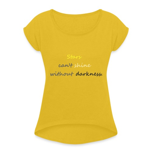 Stars can not shine without darkness - Women's T-Shirt with rolled up sleeves