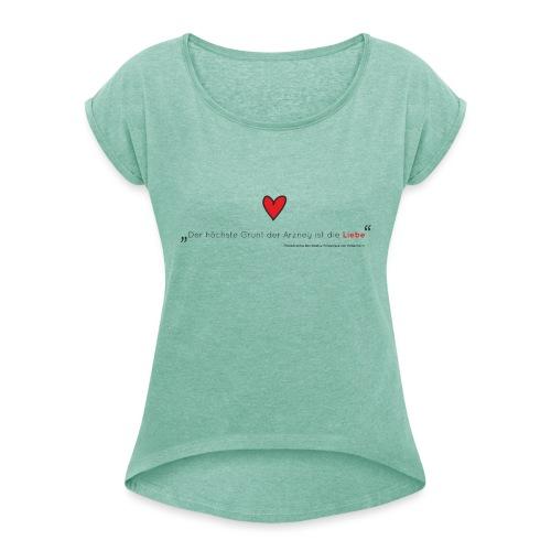 Der höchste Grund der Arzney ist die Liebe Print - Frauen T-Shirt mit gerollten Ärmeln