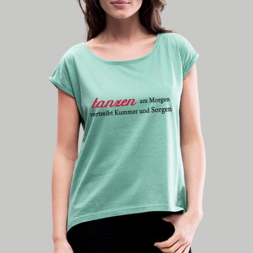 tanzen am Morgen - Frauen T-Shirt mit gerollten Ärmeln