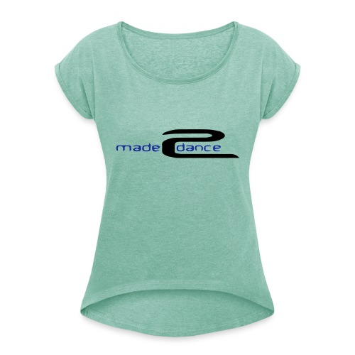 Made2Dance - Women's T-Shirt with rolled up sleeves