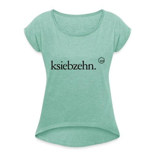 ksiebzehn. - Frauen T-Shirt mit gerollten Ärmeln