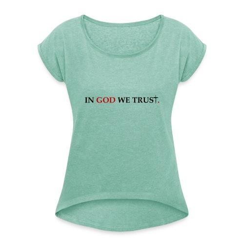 IN GOD WE TRUST. - Vrouwen T-shirt met opgerolde mouwen
