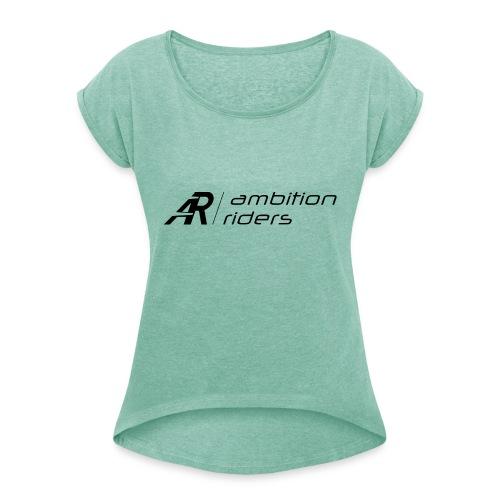 Ambition Riders Black - Frauen T-Shirt mit gerollten Ärmeln