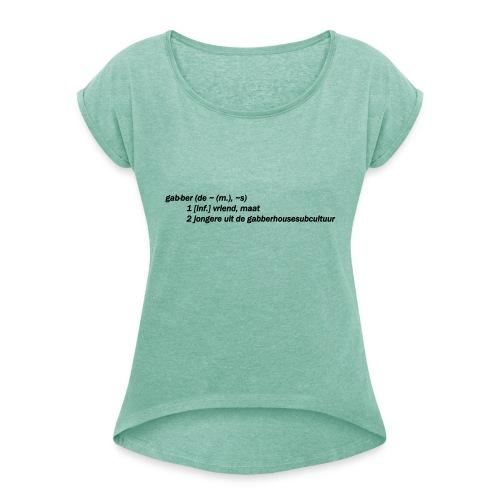 gabbers definitie - Vrouwen T-shirt met opgerolde mouwen