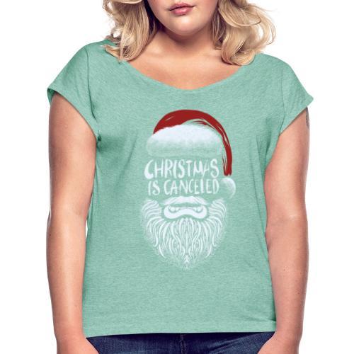 Christmas is canceled (Weihnachten fällt aus) - Frauen T-Shirt mit gerollten Ärmeln
