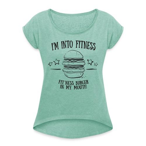 I'm into fitness burger shirt - Geschenk - Frauen T-Shirt mit gerollten Ärmeln