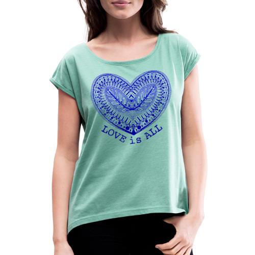 love is all - Vrouwen T-shirt met opgerolde mouwen