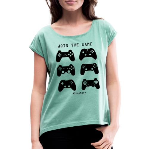 Join The Game - Women's T-Shirt with rolled up sleeves