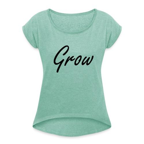 Grow - Frauen T-Shirt mit gerollten Ärmeln