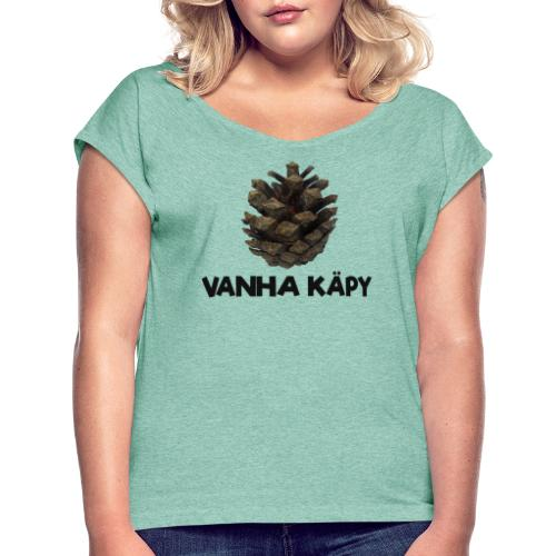 Vanha käpy - Naisten T-paita, jossa rullatut hihat