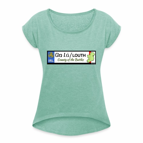 CO. LOUTH, IRELAND: licence plate tag style decal - Women's T-Shirt with rolled up sleeves