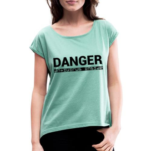 DANGER_antivirus_inside - Women's T-Shirt with rolled up sleeves
