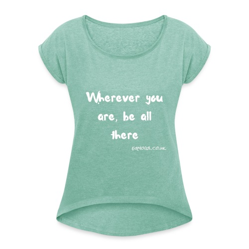 Be all there - Women's T-Shirt with rolled up sleeves