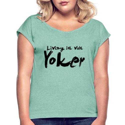 Living La Vida Yoker - Women's T-Shirt with rolled up sleeves