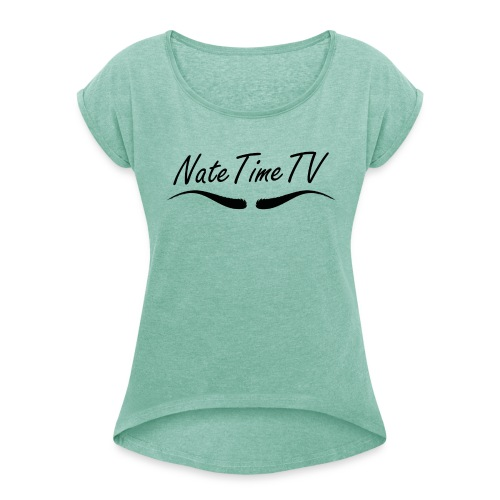 NateTimeTv - Women's T-Shirt with rolled up sleeves