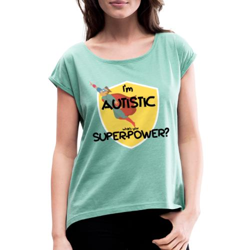 I'm AUTISTIC, what's your SUPERPOWER? - Women's T-Shirt with rolled up sleeves