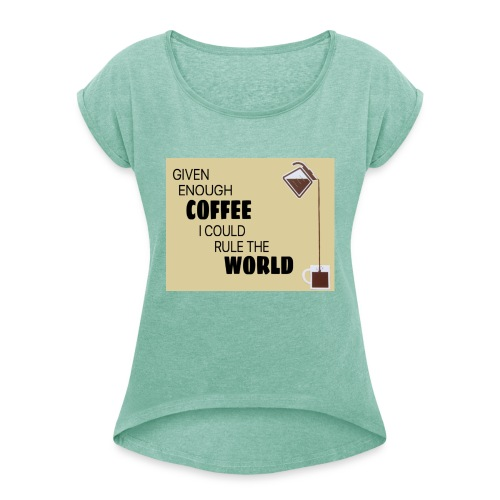 Coffee Champion - Women's T-Shirt with rolled up sleeves