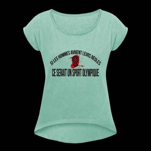 Si les hommes avaient leurs règles ce serait... - T-shirt à manches retroussées Femme